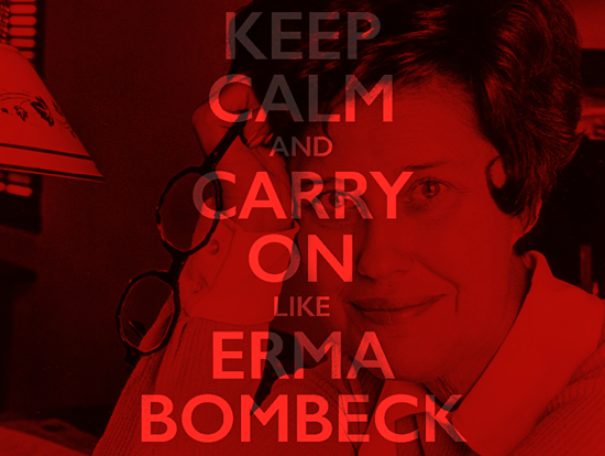 How to Keep Calm and Carry On Like Erma Bombeck