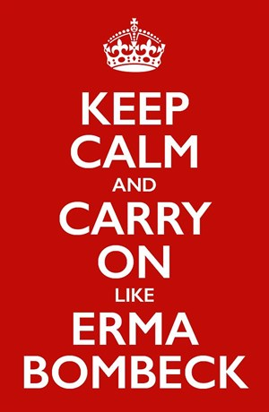 Keep Calm and Carry On Like Erma Bombeck
