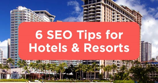 6 SEO Tips For Hotels And Resorts
