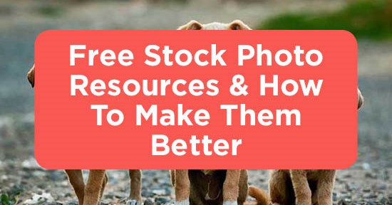 Free Stock Photo Resources & How to Make Them Better