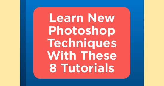 Learn New Photoshop Techniques With These 8 Tutorials