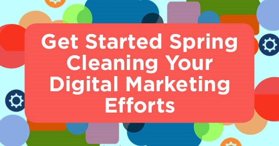 Get Started Spring Cleaning Your Digital Marketing Efforts