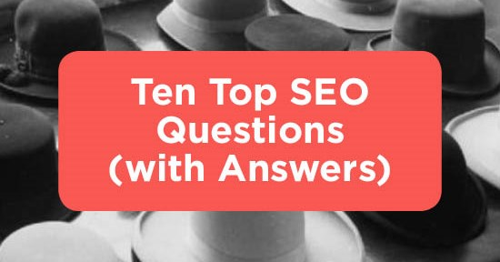 Ten Top SEO Questions (with Answers)