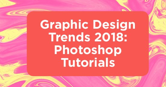 Photoshop Tutorials: Graphic Design Trends 2018