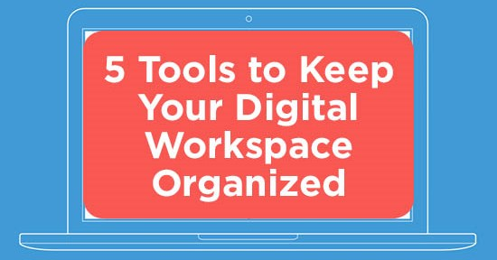 5 Tools to Keep Your Digital Workspace Organized