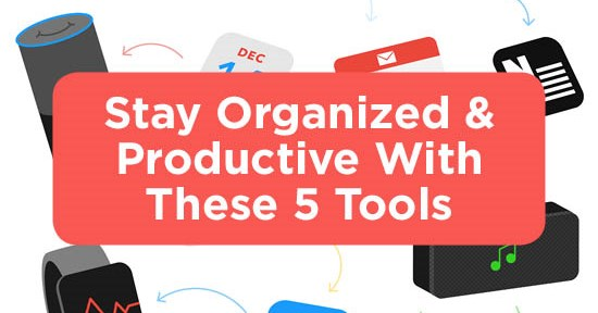 Stay Organized & Productive With These 5 Tools