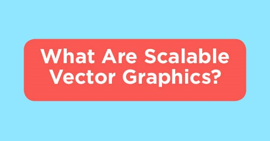 What Are Scalable Vector Graphics (SVG)?