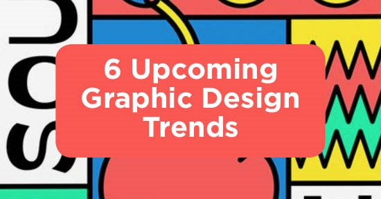 6 Upcoming Graphic Design Trends