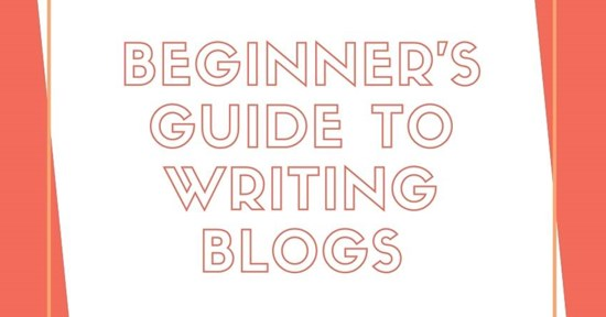 Beginners Guide to Writing Blogs